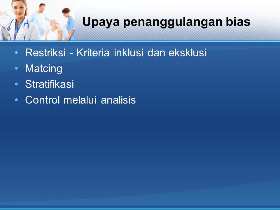 Upaya penanggulangan bias Restriksi - Kriteria inklusi dan eksklusi Matcing Stratifikasi Control melalui analisis