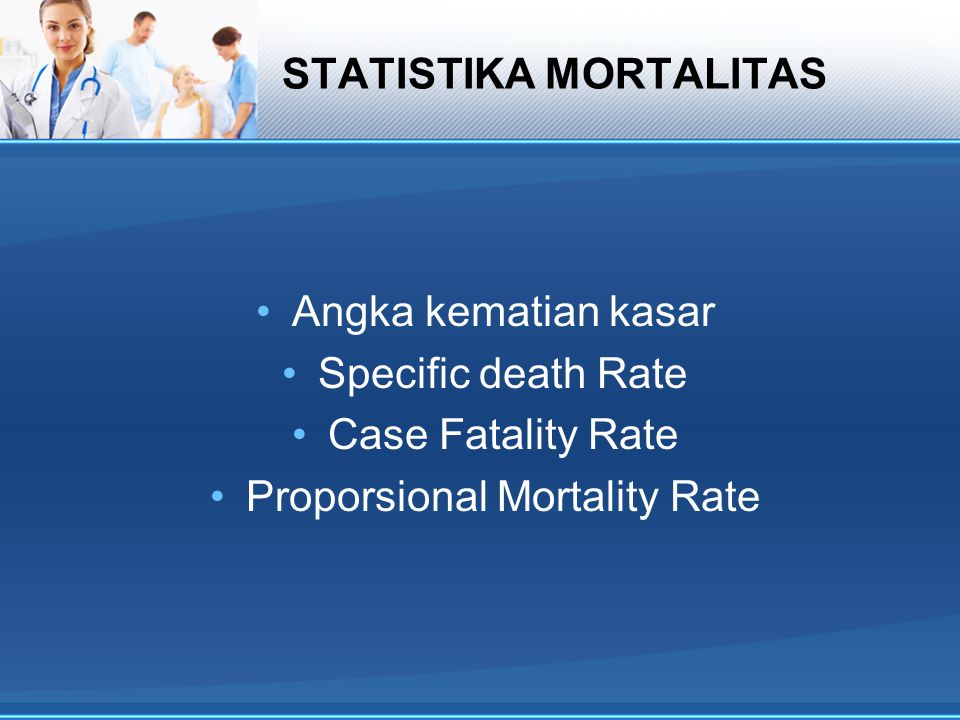 STATISTIKA MORTALITAS Angka kematian kasar Specific death Rate Case Fatality Rate Proporsional Mortality Rate