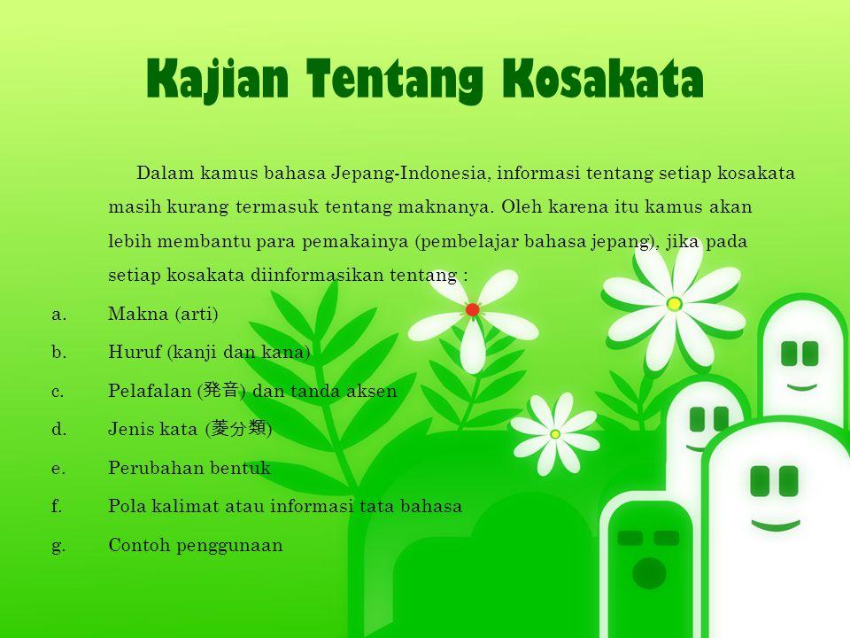 Kajian Tentang Kosakata Dalam kamus bahasa Jepang-Indonesia, informasi tentang setiap kosakata masih kurang termasuk tentang maknanya. Oleh karena itu