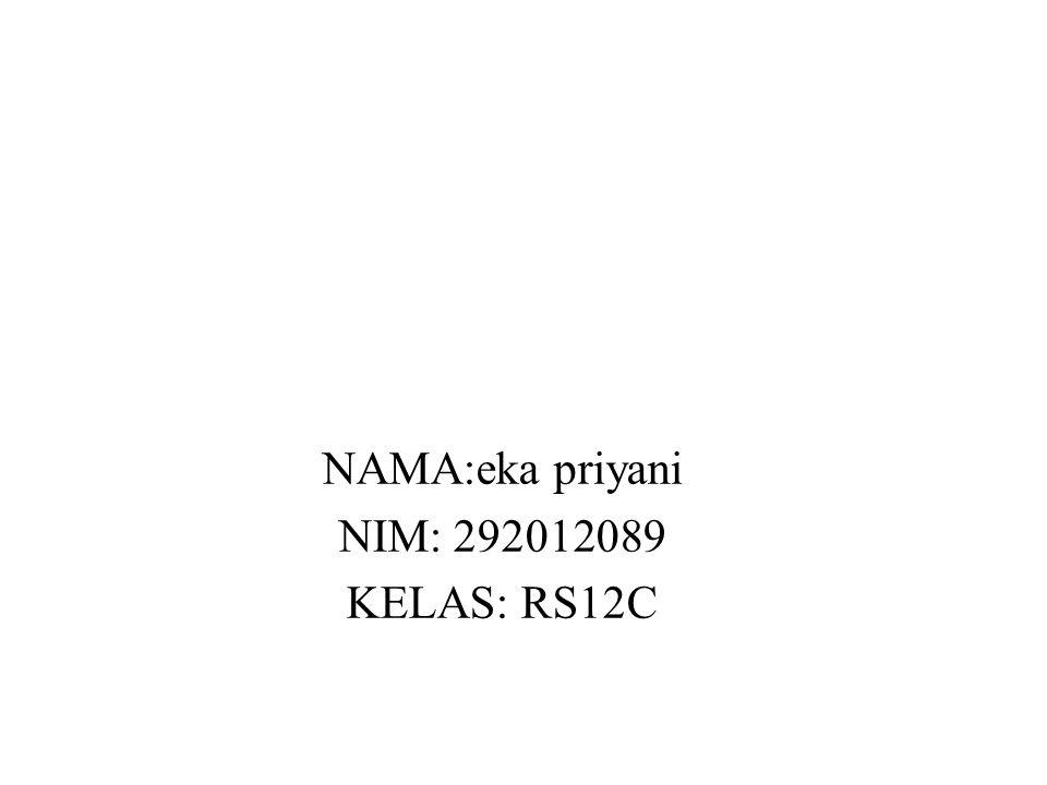 NAMA:eka priyani NIM: 292012089 KELAS: RS12C