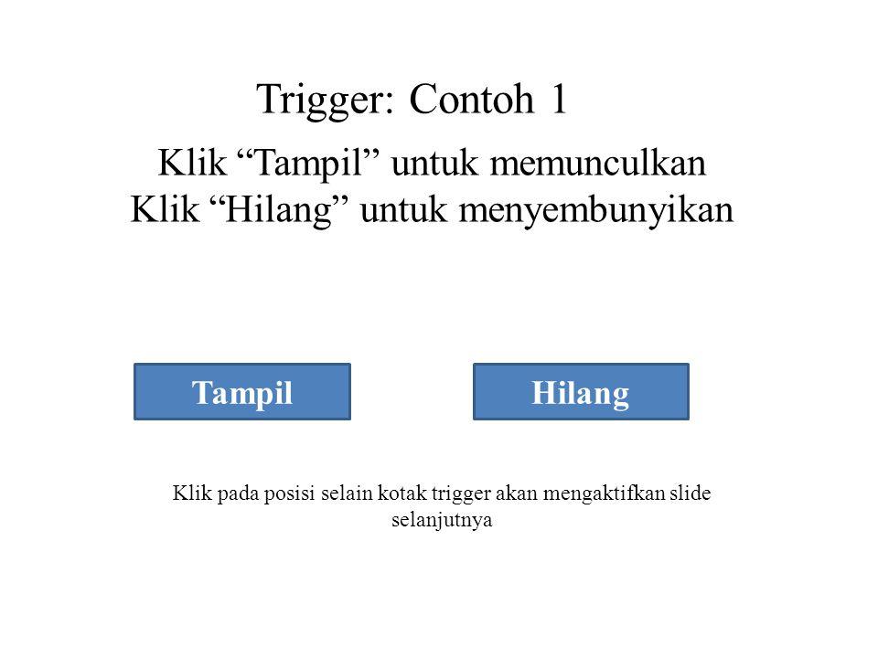 Klik Tampil untuk memunculkan Klik Hilang untuk menyembunyikan Trigger: Contoh 1 TampilHilang Klik pada posisi selain kotak trigger akan mengaktifkan slide selanjutnya