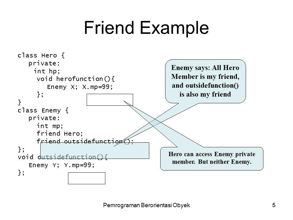 Pemrograman Berorientasi Obyek4 Friend Keyword Digunakan untuk mendapatkan hak akses ke class member secara penuh meskipun sifat member adalah private atau protected.