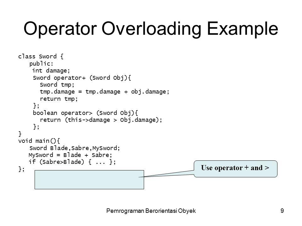 Pemrograman Berorientasi Obyek8 Operator Overloading Untuk kemudahan pengoperasian data dengan bantuan operator Gunakan keyword operator.