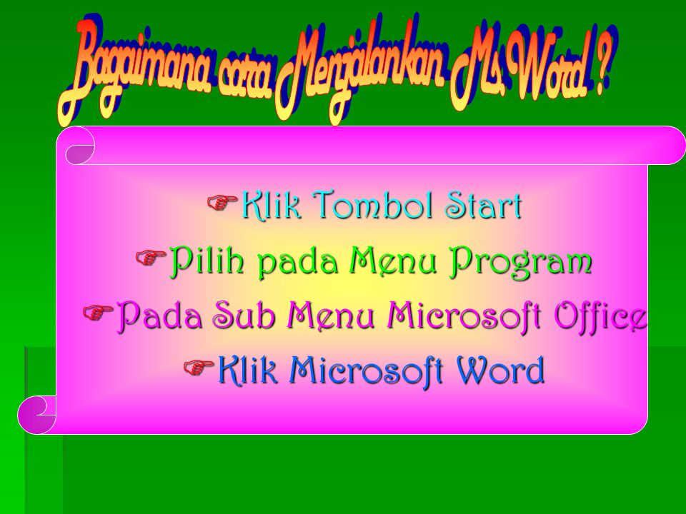 KKKKlik Tombol Start PPPPilih pada Menu Program PPPPada Sub Menu Microsoft Office KKKKlik Microsoft Word