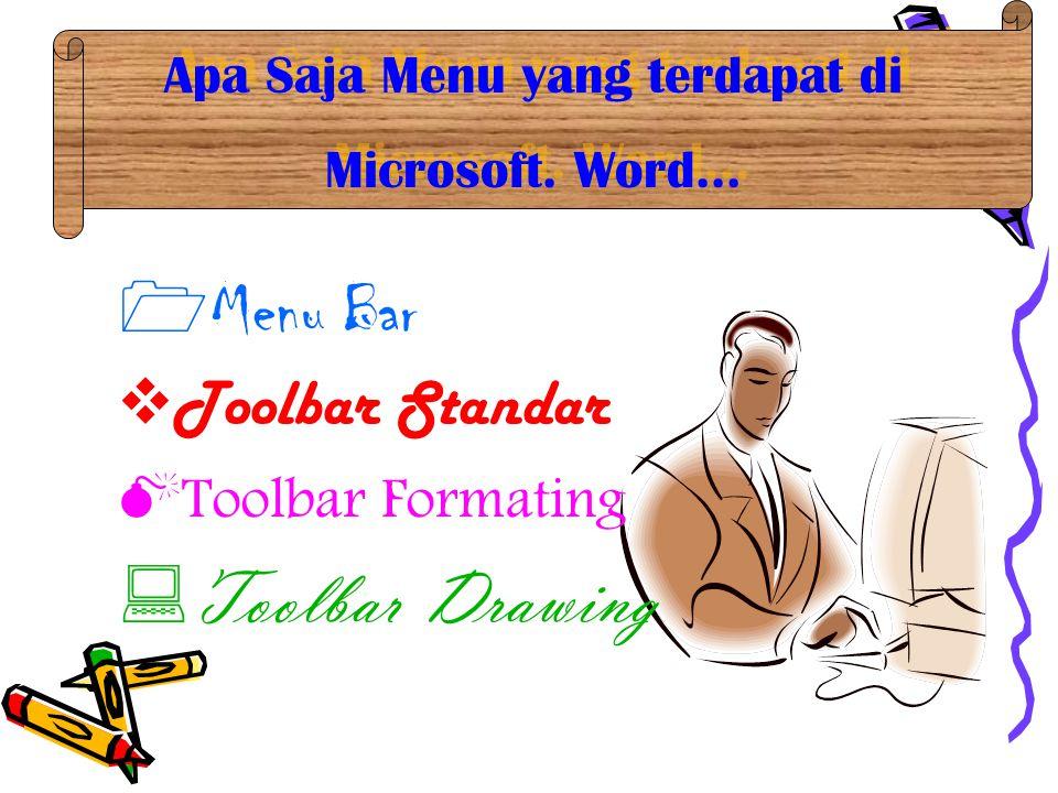  Menu Bar  Toolbar Standar  Toolbar Formating  Toolbar Drawing Apa Saja Menu yang terdapat di Microsoft.