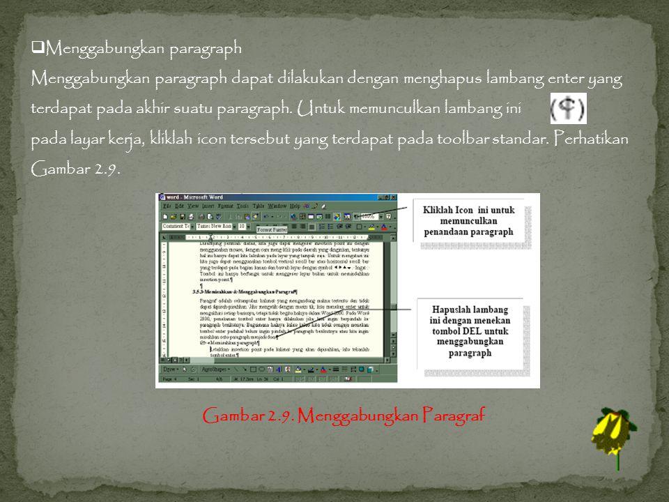  Menggabungkan paragraph Menggabungkan paragraph dapat dilakukan dengan menghapus lambang enter yang terdapat pada akhir suatu paragraph.