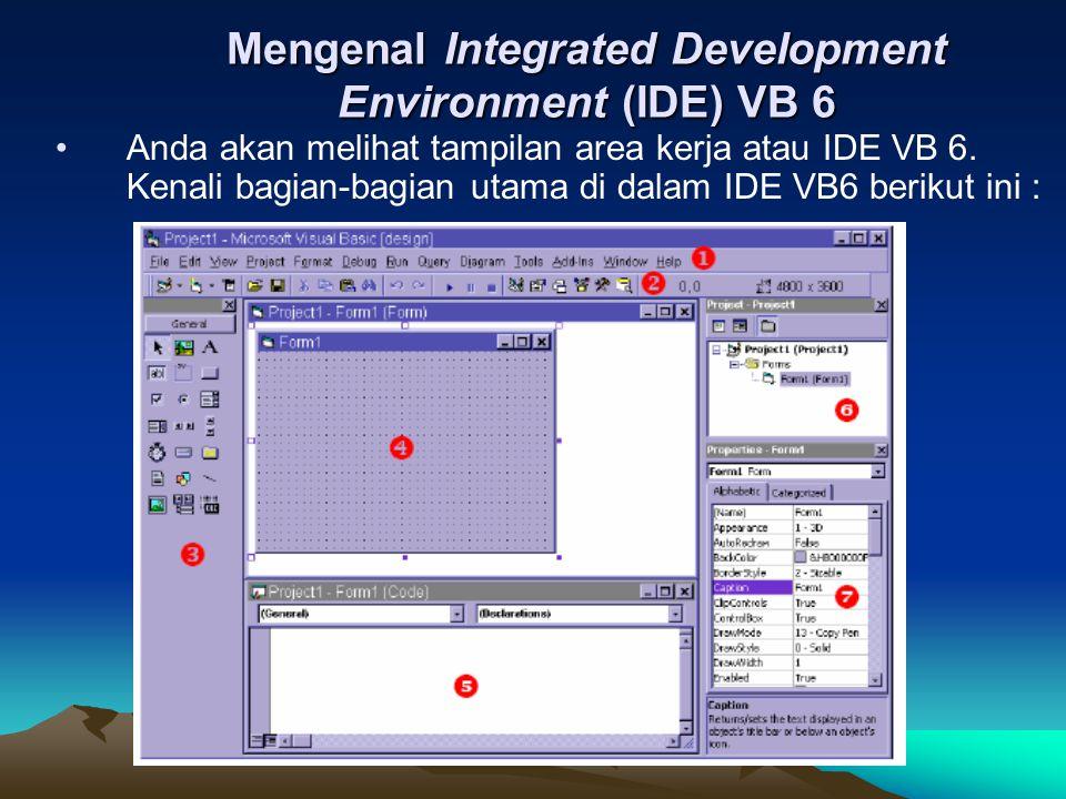 Mengenal Integrated Development Environment (IDE) VB 6 Anda akan melihat tampilan area kerja atau IDE VB 6. Kenali bagian-bagian utama di dalam IDE VB