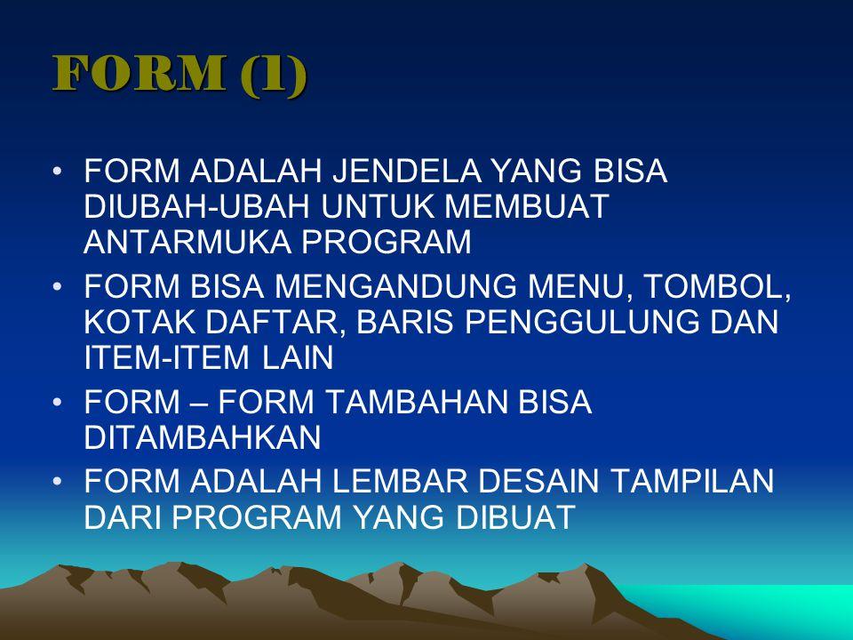 FORM (1) FORM ADALAH JENDELA YANG BISA DIUBAH-UBAH UNTUK MEMBUAT ANTARMUKA PROGRAM FORM BISA MENGANDUNG MENU, TOMBOL, KOTAK DAFTAR, BARIS PENGGULUNG D