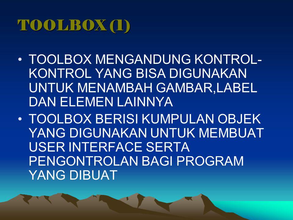 TOOLBOX (1) TOOLBOX MENGANDUNG KONTROL- KONTROL YANG BISA DIGUNAKAN UNTUK MENAMBAH GAMBAR,LABEL DAN ELEMEN LAINNYA TOOLBOX BERISI KUMPULAN OBJEK YANG