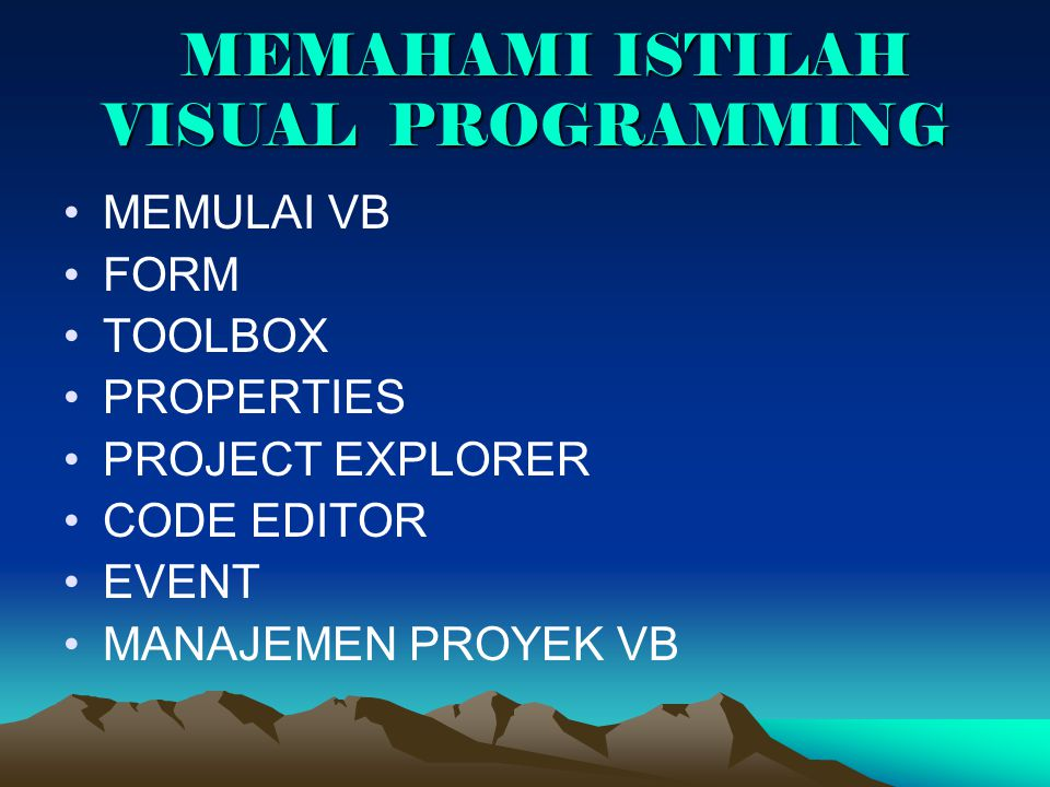 MEMAHAMI ISTILAH VISUAL PROGRAMMING MEMAHAMI ISTILAH VISUAL PROGRAMMING MEMULAI VB FORM TOOLBOX PROPERTIES PROJECT EXPLORER CODE EDITOR EVENT MANAJEME