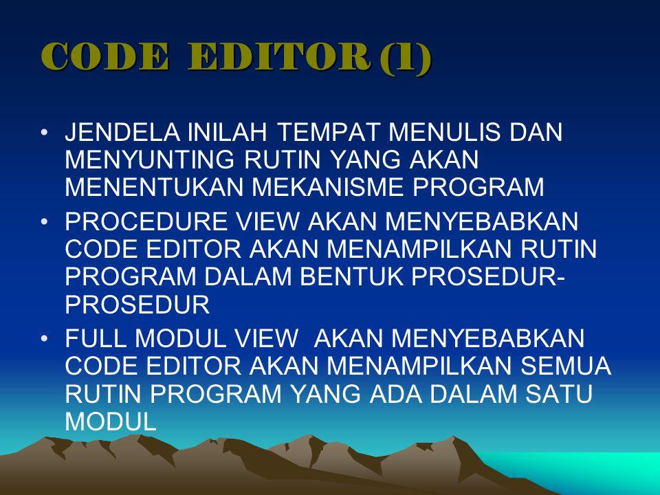CODE EDITOR (1) JENDELA INILAH TEMPAT MENULIS DAN MENYUNTING RUTIN YANG AKAN MENENTUKAN MEKANISME PROGRAM PROCEDURE VIEW AKAN MENYEBABKAN CODE EDITOR
