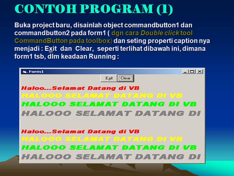 CONTOH PROGRAM (1) Buka project baru, disainlah object commandbutton1 dan commandbutton2 pada form1 ( dgn cara Double click tool CommandButton pada to