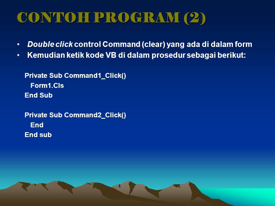 CONTOH PROGRAM (2) Double click control Command (clear) yang ada di dalam form Kemudian ketik kode VB di dalam prosedur sebagai berikut: Private Sub C