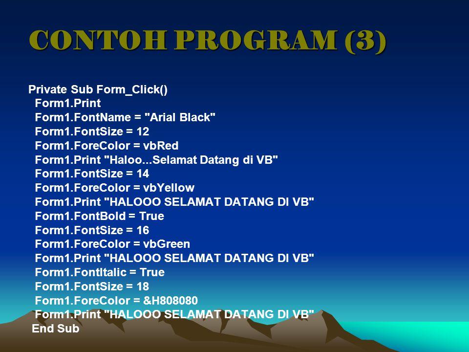CONTOH PROGRAM (3) Private Sub Form_Click() Form1.Print Form1.FontName =
