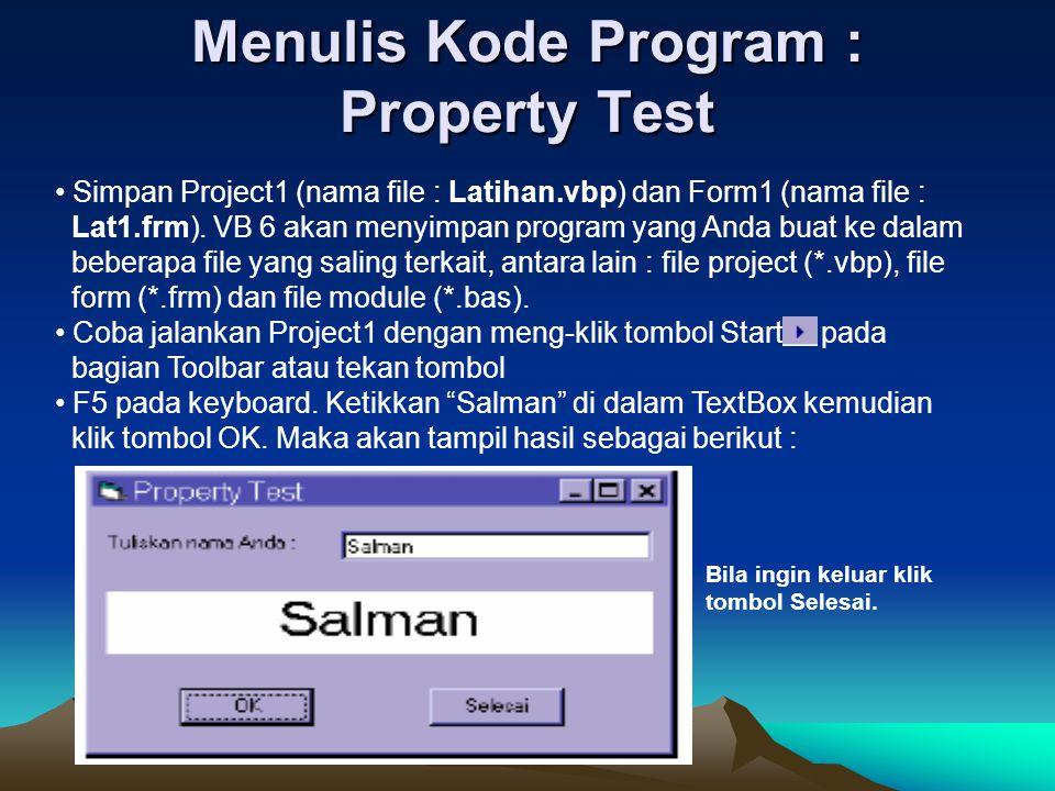 Menulis Kode Program : Property Test Simpan Project1 (nama file : Latihan.vbp) dan Form1 (nama file : Lat1.frm). VB 6 akan menyimpan program yang Anda