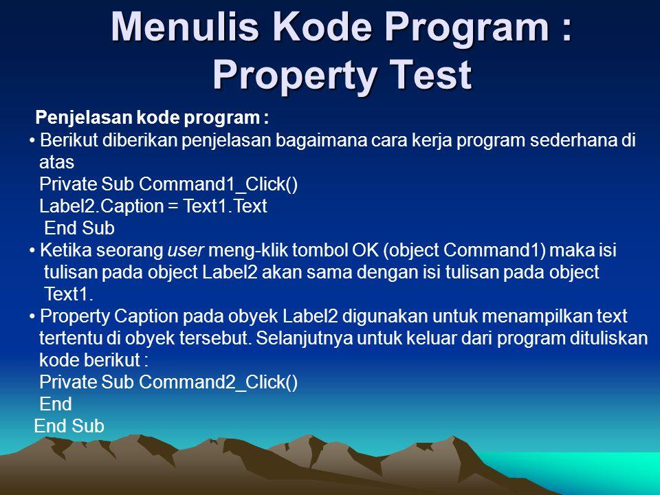 Menulis Kode Program : Property Test Penjelasan kode program : Berikut diberikan penjelasan bagaimana cara kerja program sederhana di atas Private Sub