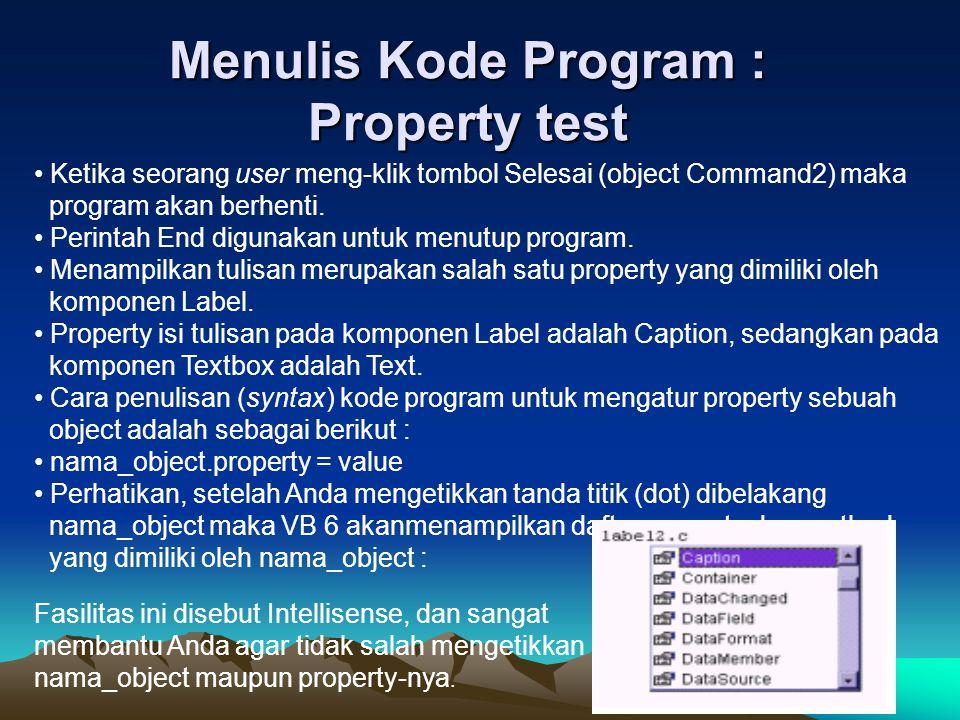 Menulis Kode Program : Property test Ketika seorang user meng-klik tombol Selesai (object Command2) maka program akan berhenti. Perintah End digunakan