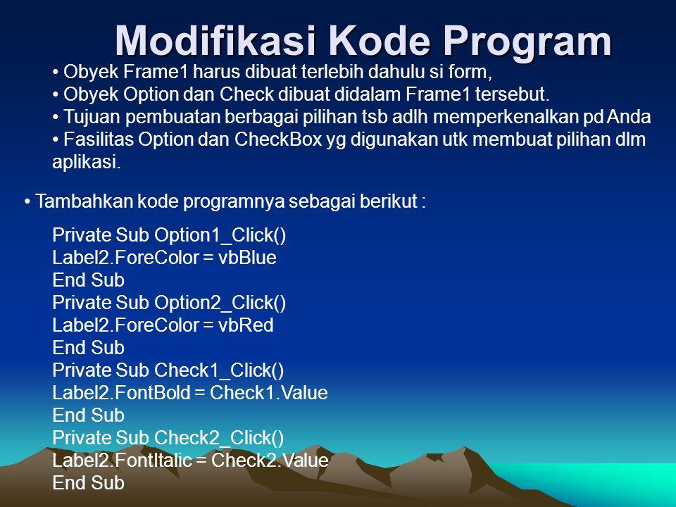 Modifikasi Kode Program Obyek Frame1 harus dibuat terlebih dahulu si form, Obyek Option dan Check dibuat didalam Frame1 tersebut. Tujuan pembuatan ber