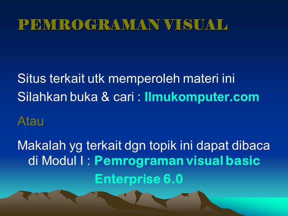 Situs terkait utk memperoleh materi ini Silahkan buka & cari : Ilmukomputer.com Atau Makalah yg terkait dgn topik ini dapat dibaca di Modul I : Pemrog