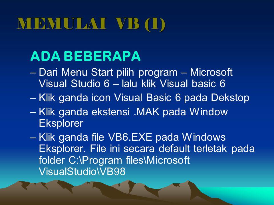 MEMULAI VB (1) ADA BEBERAPA –Dari Menu Start pilih program – Microsoft Visual Studio 6 – lalu klik Visual basic 6 –Klik ganda icon Visual Basic 6 pada