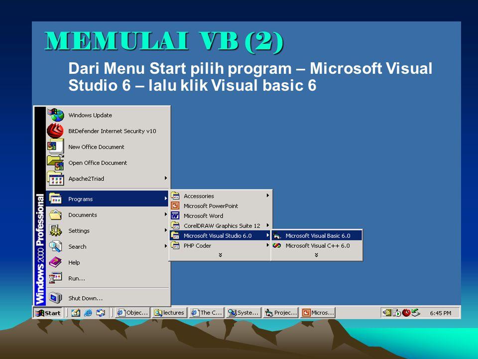 MEMULAI VB (2) Dari Menu Start pilih program – Microsoft Visual Studio 6 – lalu klik Visual basic 6