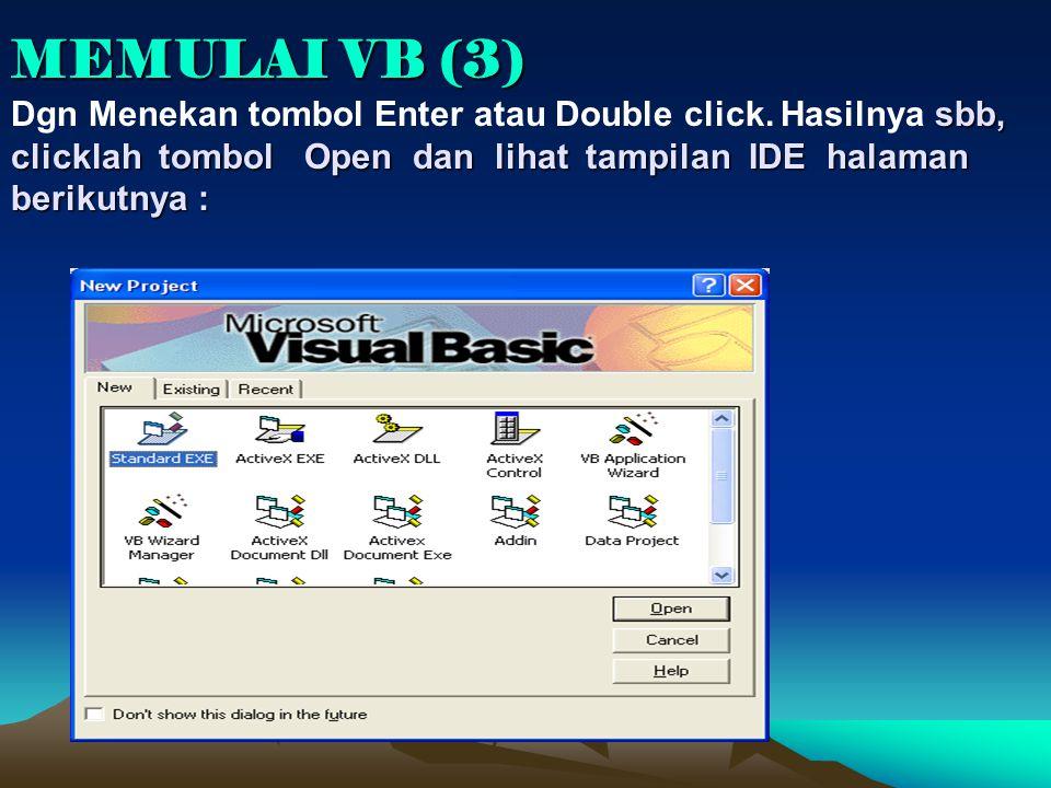 MEMULAI VB (3) sbb, clicklah tombol Open dan lihat tampilan IDE halaman berikutnya : MEMULAI VB (3) Dgn Menekan tombol Enter atau Double click. Hasiln