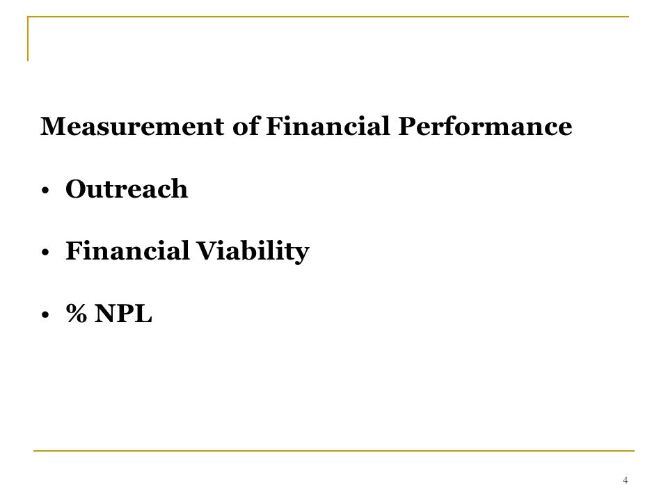 4 Measurement of Financial Performance Outreach Financial Viability % NPL