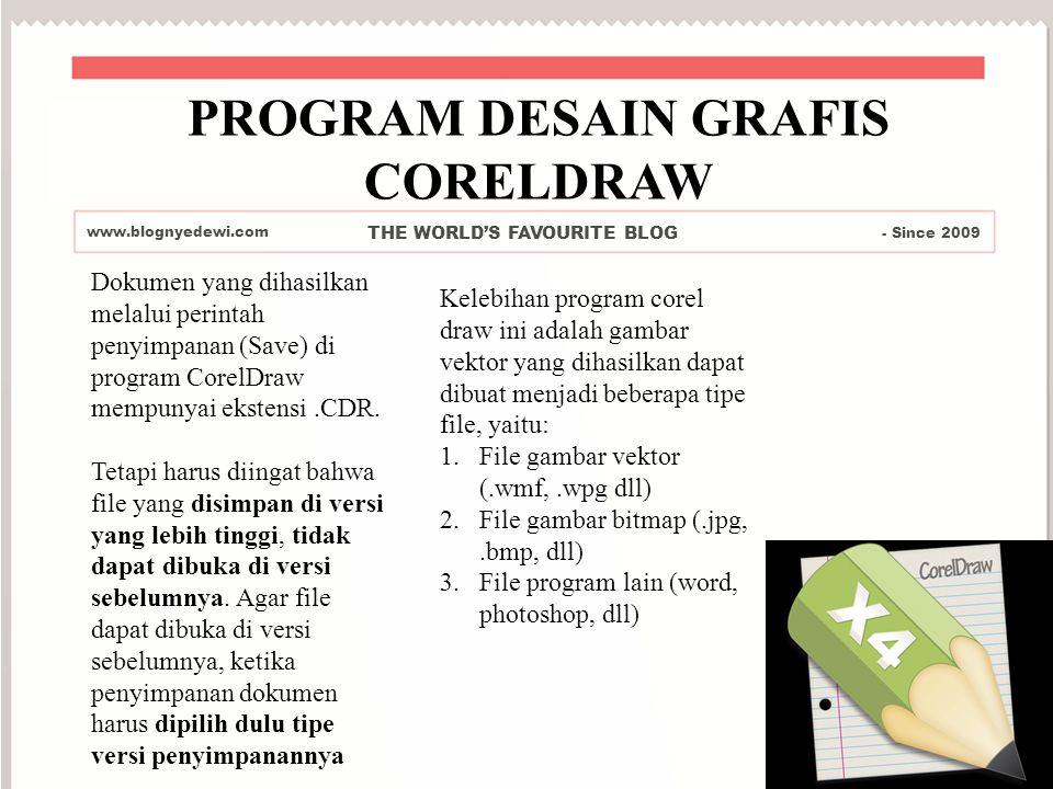 PROGRAM DESAIN GRAFIS CORELDRAW www.blognyedewi.com THE WORLD'S FAVOURITE BLOG - Since 2009 Dokumen yang dihasilkan melalui perintah penyimpanan (Save