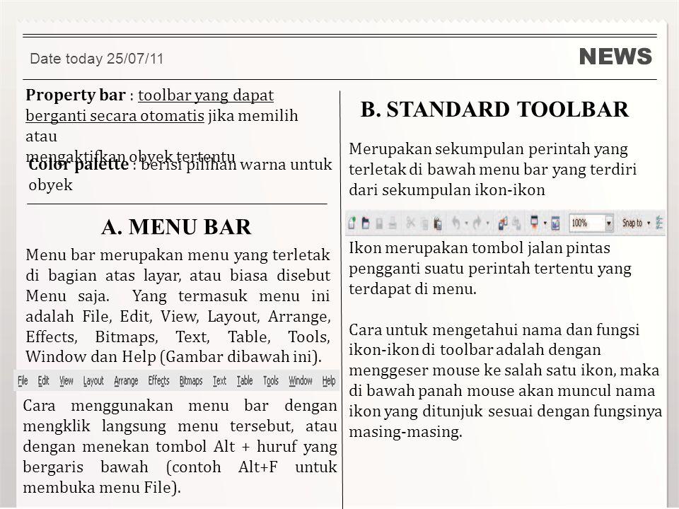 NEWS A. MENU BAR Date today 25/07/11 Property bar : toolbar yang dapat berganti secara otomatis jika memilih atau mengaktifkan obyek tertentu Color pa