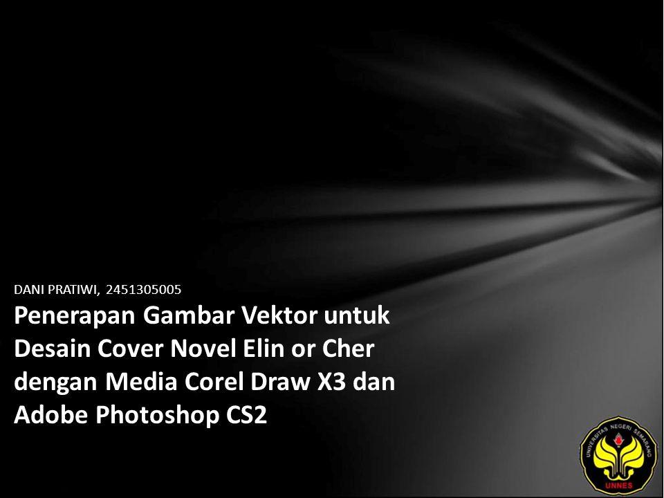 DANI PRATIWI, 2451305005 Penerapan Gambar Vektor untuk Desain Cover Novel Elin or Cher dengan Media Corel Draw X3 dan Adobe Photoshop CS2