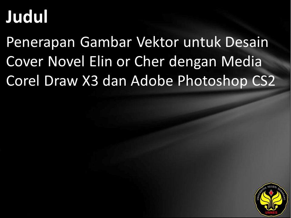Judul Penerapan Gambar Vektor untuk Desain Cover Novel Elin or Cher dengan Media Corel Draw X3 dan Adobe Photoshop CS2