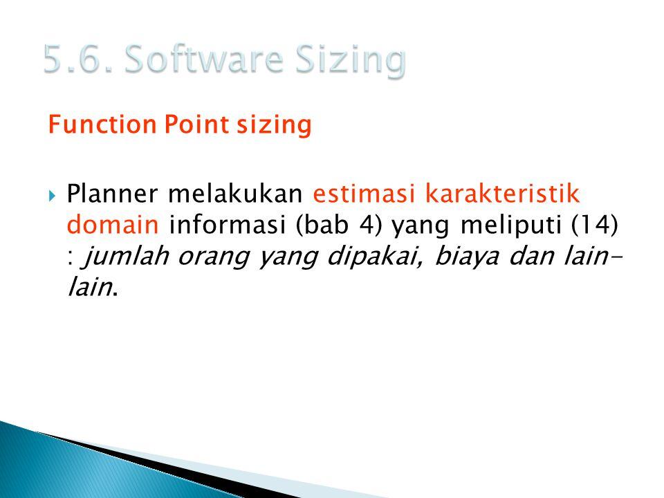 Function Point sizing  Planner melakukan estimasi karakteristik domain informasi (bab 4) yang meliputi (14) : jumlah orang yang dipakai, biaya dan la