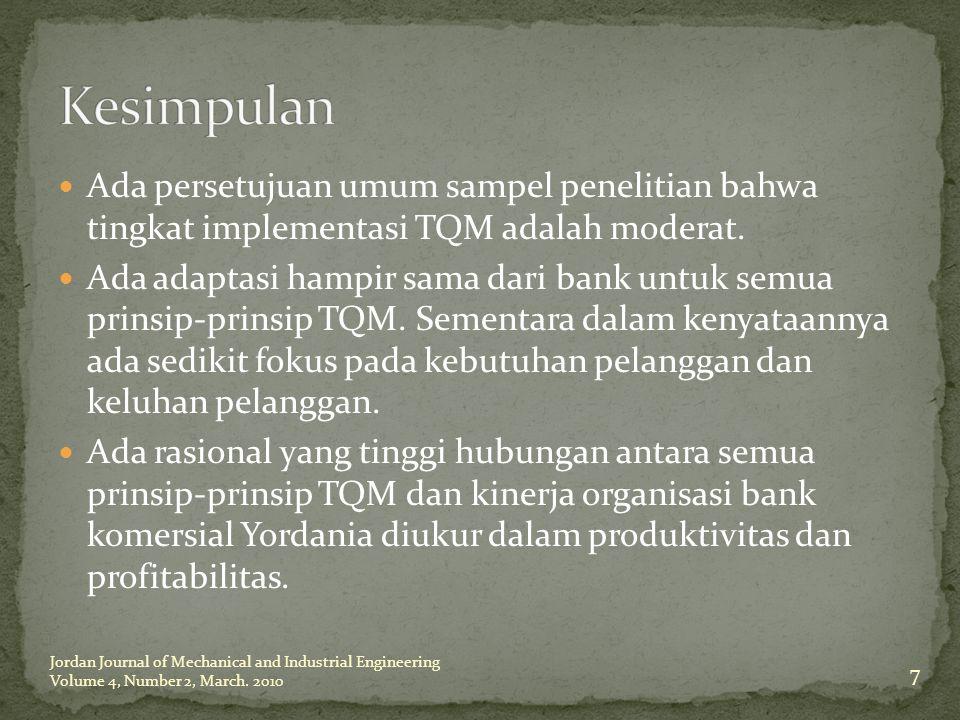 Ada persetujuan umum sampel penelitian bahwa tingkat implementasi TQM adalah moderat. Ada adaptasi hampir sama dari bank untuk semua prinsip-prinsip T