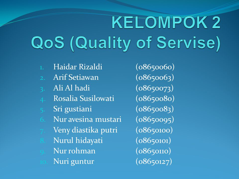 1. Haidar Rizaldi(08650060) 2. Arif Setiawan (08650063) 3. Ali Al hadi (08650073) 4. Rosalia Susilowati (08650080) 5. Sri gustiani (08650083) 6. Nur a