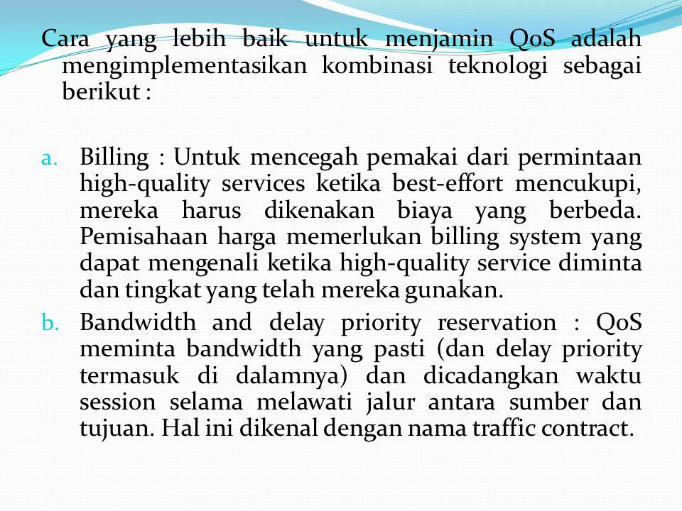 Cara yang lebih baik untuk menjamin QoS adalah mengimplementasikan kombinasi teknologi sebagai berikut : a. Billing : Untuk mencegah pemakai dari perm