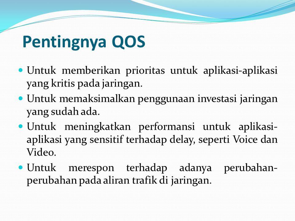 Pentingnya QOS Untuk memberikan prioritas untuk aplikasi-aplikasi yang kritis pada jaringan. Untuk memaksimalkan penggunaan investasi jaringan yang su