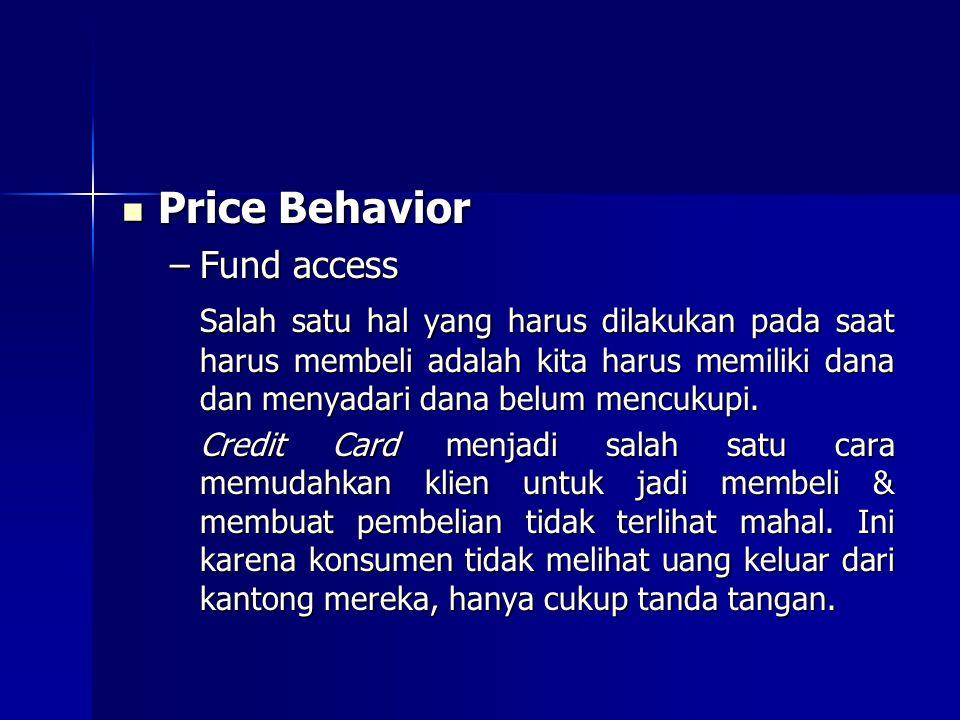 Price Behavior Price Behavior –Fund access Salah satu hal yang harus dilakukan pada saat harus membeli adalah kita harus memiliki dana dan menyadari d