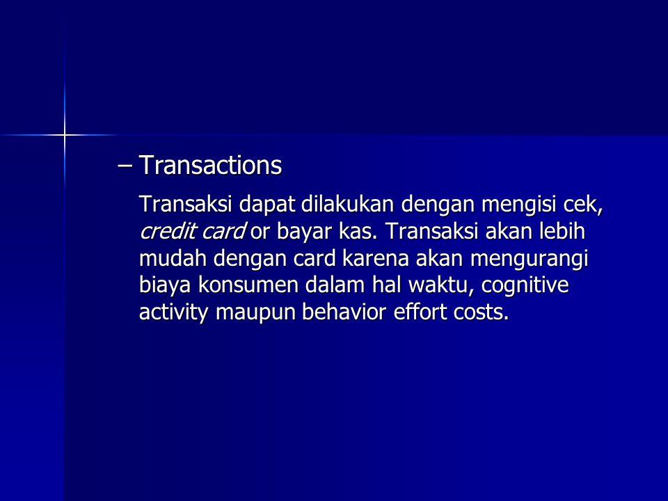 –Transactions Transaksi dapat dilakukan dengan mengisi cek, credit card or bayar kas. Transaksi akan lebih mudah dengan card karena akan mengurangi bi