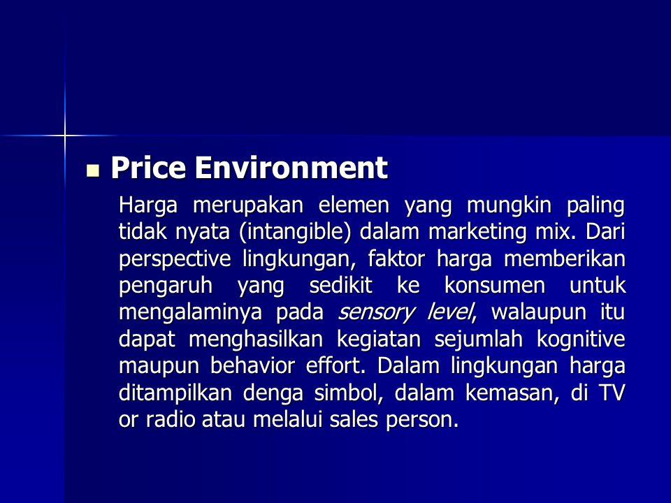 Price Environment Price Environment Harga merupakan elemen yang mungkin paling tidak nyata (intangible) dalam marketing mix. Dari perspective lingkung