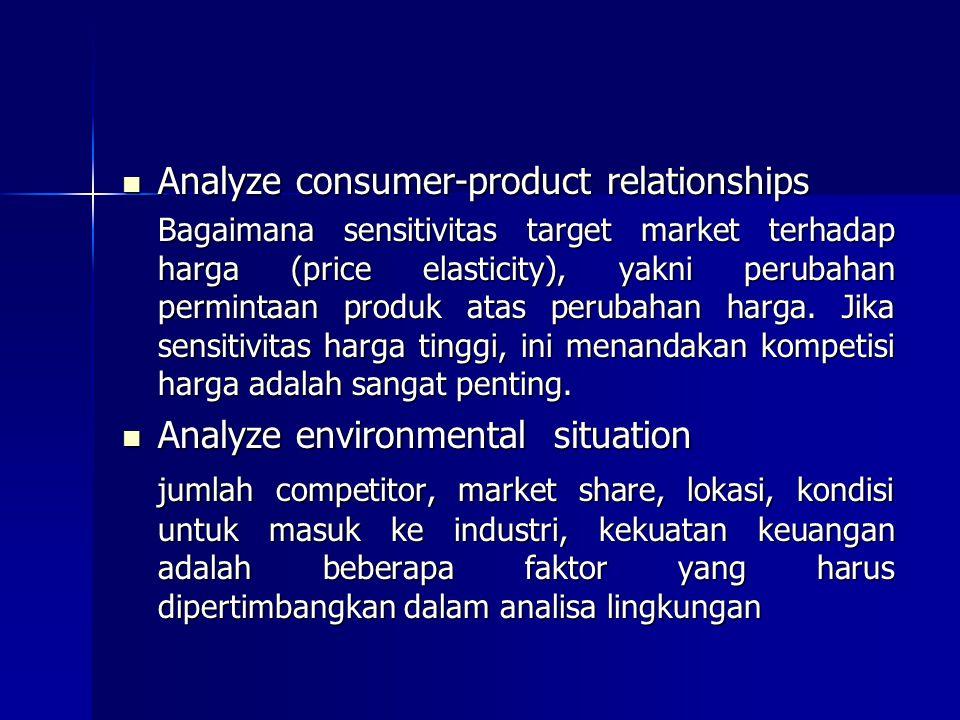 Analyze consumer-product relationships Analyze consumer-product relationships Bagaimana sensitivitas target market terhadap harga (price elasticity),