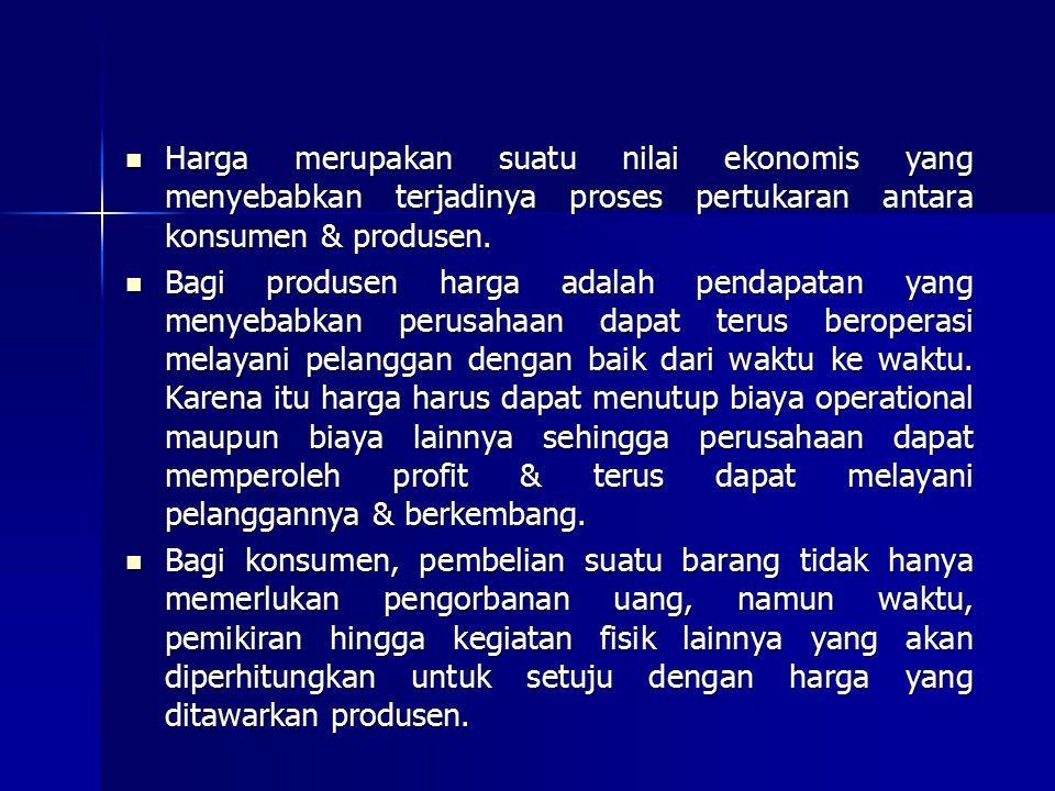 Harga merupakan suatu nilai ekonomis yang menyebabkan terjadinya proses pertukaran antara konsumen & produsen. Harga merupakan suatu nilai ekonomis ya