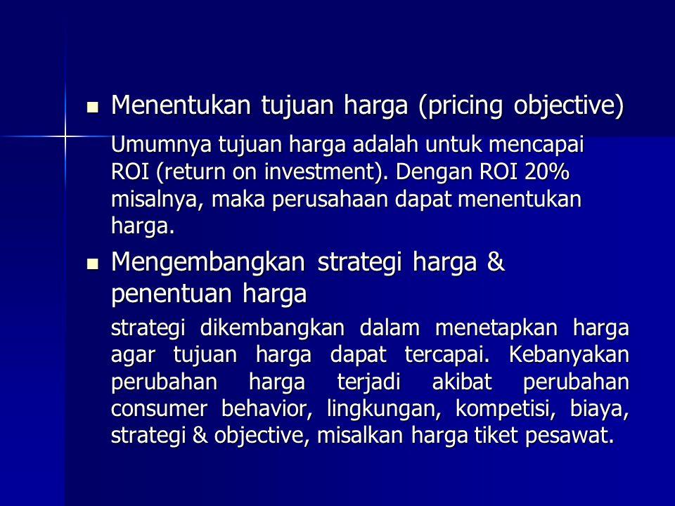 Menentukan tujuan harga (pricing objective) Menentukan tujuan harga (pricing objective) Umumnya tujuan harga adalah untuk mencapai ROI (return on inve