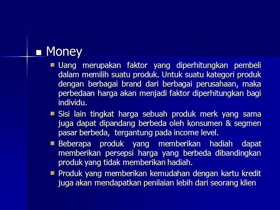 Money Money Uang merupakan faktor yang diperhitungkan pembeli dalam memilih suatu produk. Untuk suatu kategori produk dengan berbagai brand dari berba