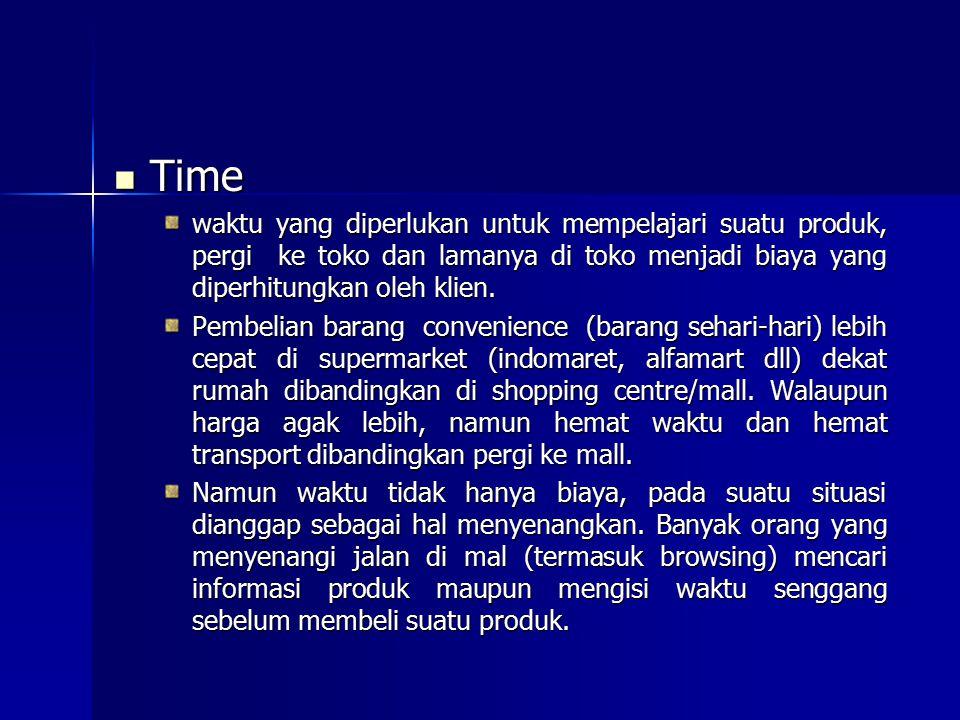 Time Time waktu yang diperlukan untuk mempelajari suatu produk, pergi ke toko dan lamanya di toko menjadi biaya yang diperhitungkan oleh klien. Pembel