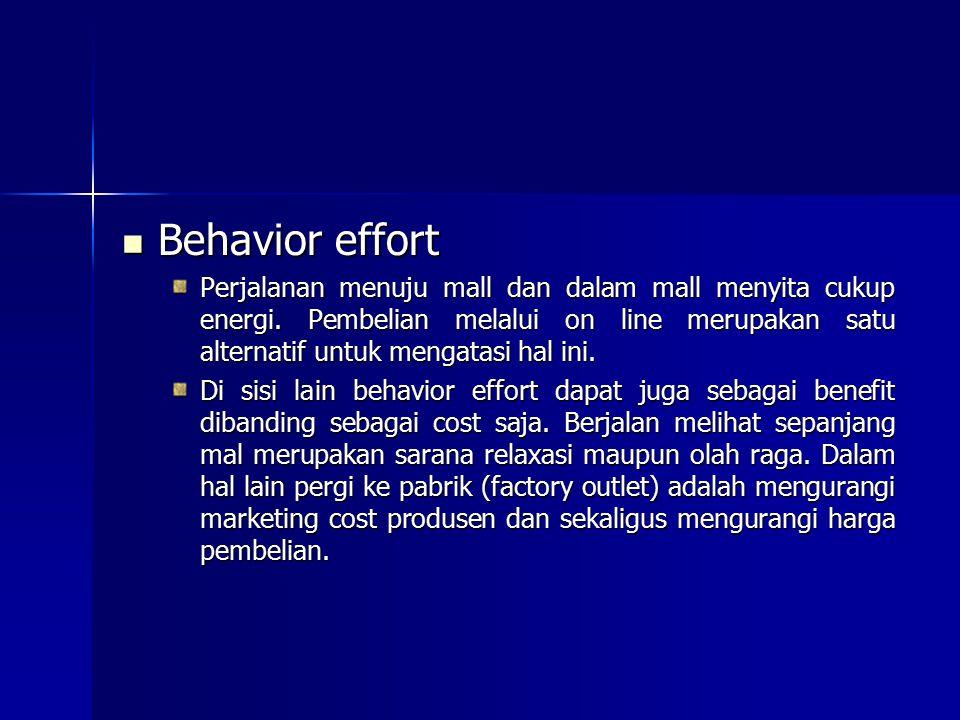 Behavior effort Behavior effort Perjalanan menuju mall dan dalam mall menyita cukup energi. Pembelian melalui on line merupakan satu alternatif untuk