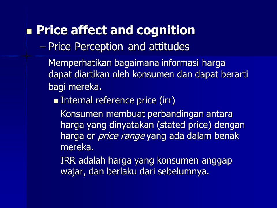 Price affect and cognition Price affect and cognition –Price Perception and attitudes Memperhatikan bagaimana informasi harga dapat diartikan oleh kon