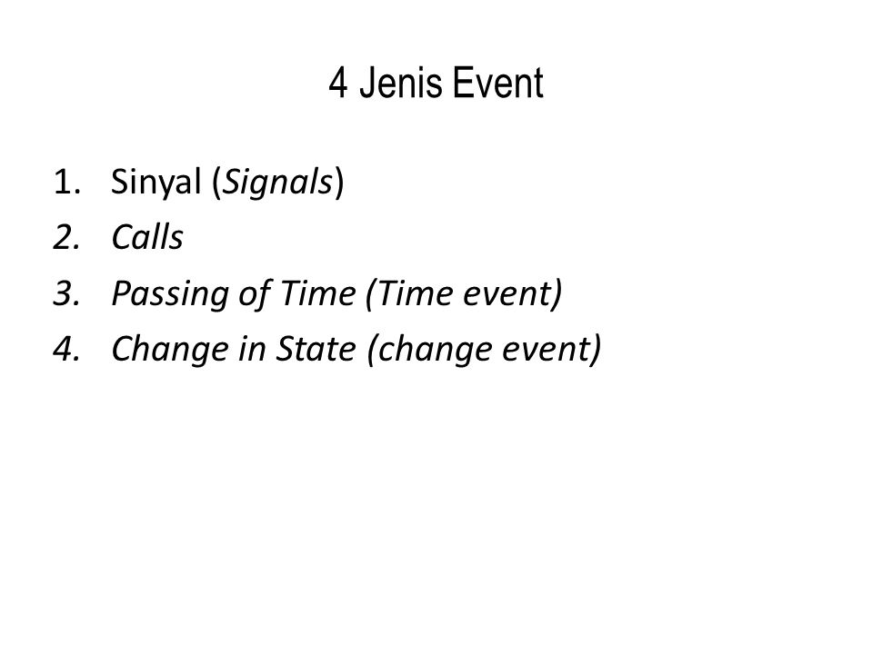 4 Jenis Event 1.Sinyal (Signals) 2.Calls 3.Passing of Time (Time event) 4.Change in State (change event)