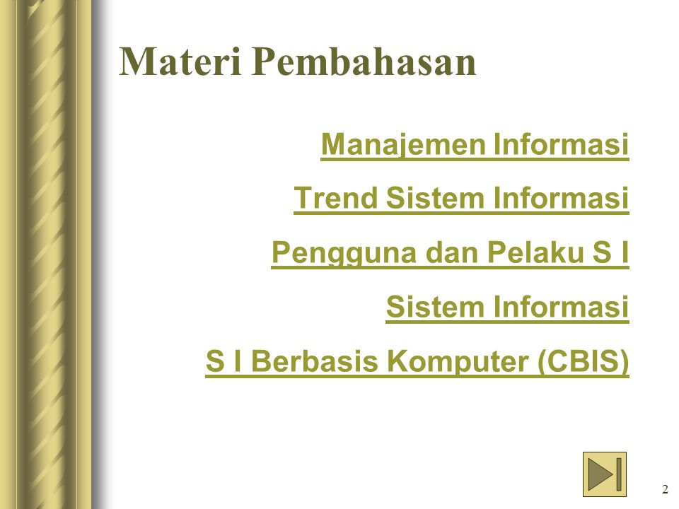 13 Pengguna dan Pelaku Sistem Informasi Manajer Dijumpai Pada Semua Jenjang Tingkat Perencanaan Strategis (Strategic planning level) Tingkat Pengendalian Manajemen (Management control level) Tingkat Pengendalian Operasional (Operational control level)