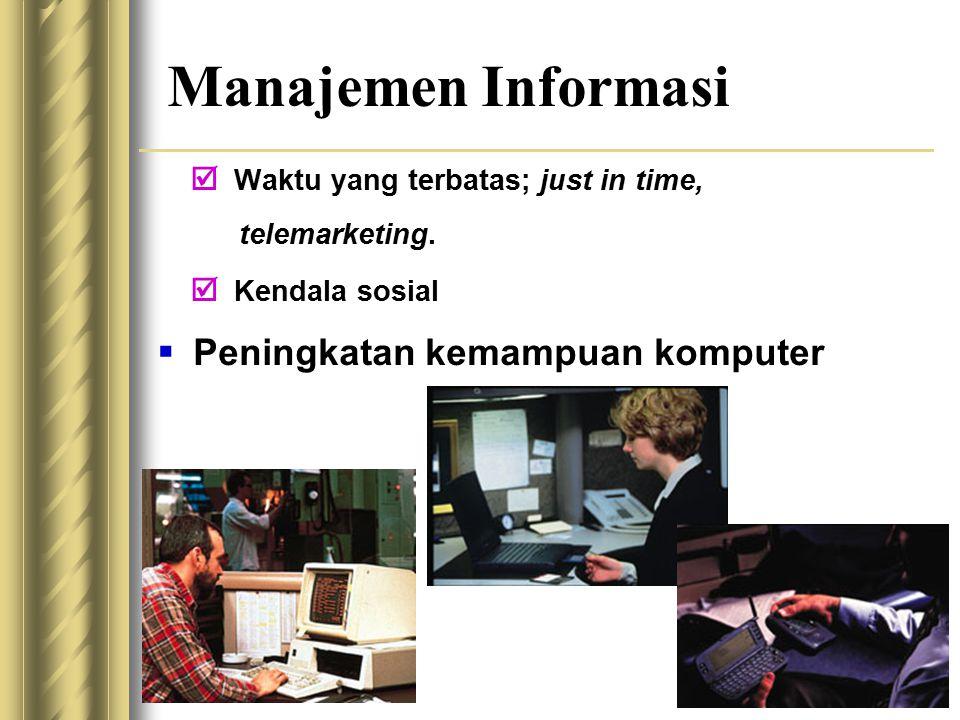 7 Manajemen Informasi  Waktu yang terbatas; just in time, telemarketing.