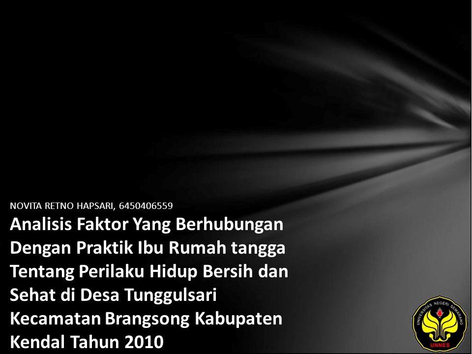 NOVITA RETNO HAPSARI, 6450406559 Analisis Faktor Yang Berhubungan Dengan Praktik Ibu Rumah tangga Tentang Perilaku Hidup Bersih dan Sehat di Desa Tunggulsari Kecamatan Brangsong Kabupaten Kendal Tahun 2010
